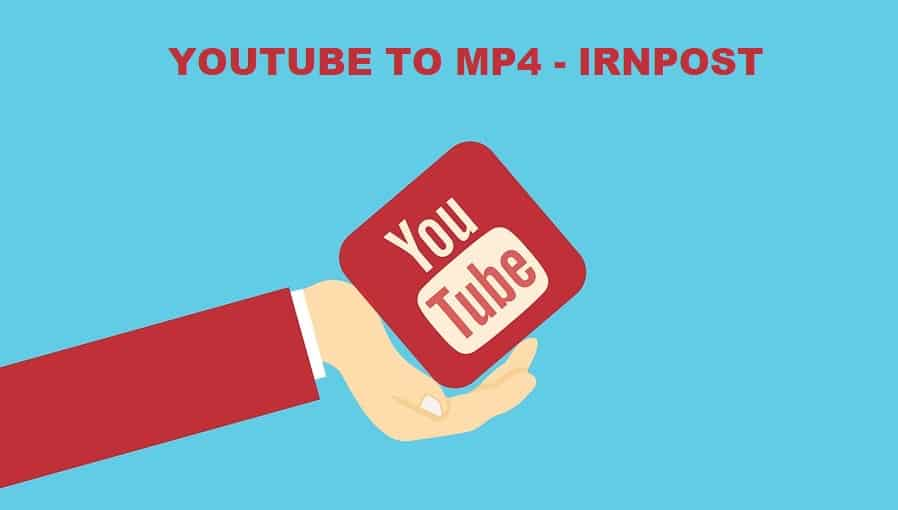 YouTube to Mp4 - IRNPOST